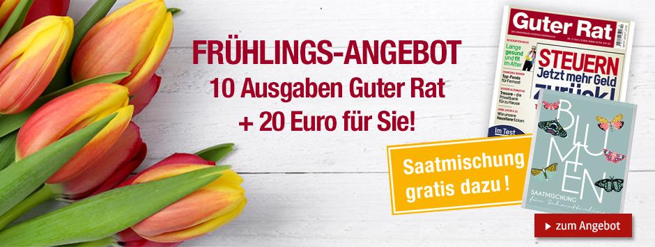 Guter Rat - Frühlingsangebot - 10 Ausgaben + 20€ Scheck
