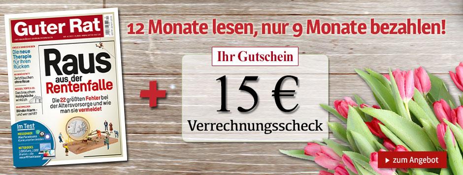 Guter Rat - 12 Ausgaben lesen, nur 9 bezahlen + 15 Euro geschenkt